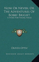 Now Or Never; Or the Adventures of Bobby Bright