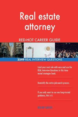 Real estate attorney RED-HOT Career Guide; 2549 REAL Interview Questions
