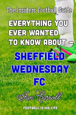Everything You Ever Wanted to Know About Sheffield Wednesday Fc