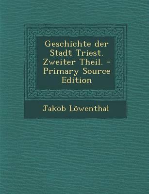 Geschichte Der Stadt Triest. Zweiter Theil. - Primary Source Edition