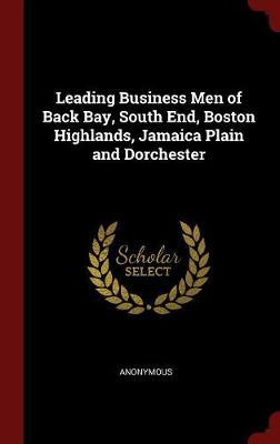 Leading Business Men of Back Bay, South End, Boston Highlands, Jamaica Plain and Dorchester