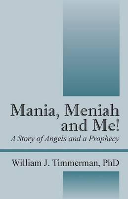 Mania, Meniah and Me! a Story of Angels and a Prophecy
