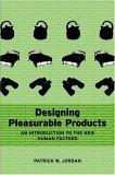 Designing Pleasurable Products; An Introduction to the New Human Factors