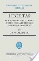 Libertas as a Political Idea at Rome During the Late Republic and Early Principate