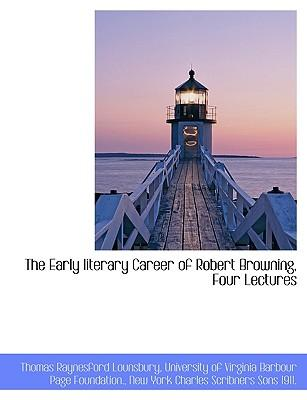 The Early literary Career of Robert Browning, Four Lectures