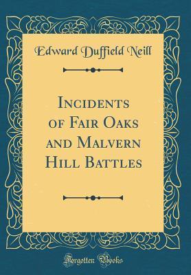 Incidents of Fair Oaks and Malvern Hill Battles (Classic Reprint)