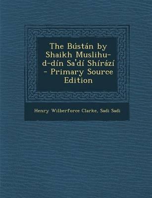 The Bustan by Shaikh Muslihu-D-Din Sa'di Shirazi