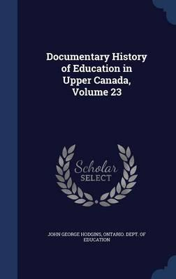 Documentary History of Education in Upper Canada; Volume 23