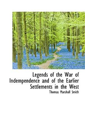 Legends of the War of Indempendence and of the Earlier Settlements in the West