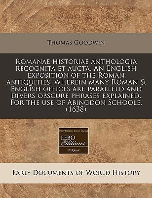 Romanae Historiae Anthologia Recognita Et Aucta. an English Exposition of the Roman Antiquities, Wherein Many Roman & English Offices Are Paralleld an