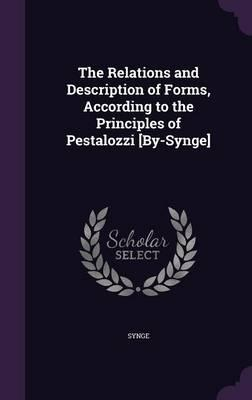 The Relations and Description of Forms, According to the Principles of Pestalozzi [By-Synge]