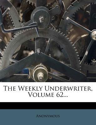 The Weekly Underwriter, Volume 62...