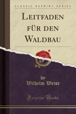 Leitfaden für den Waldbau (Classic Reprint)