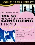 Vault Guide to the Top 50 Consulting Firms, 2008 Edition