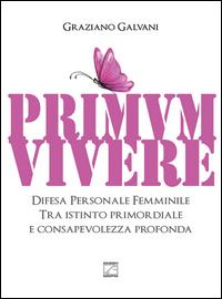 Primum vivere. Difesa personale femminile tra istinto primordiale e consapevolezza profonda