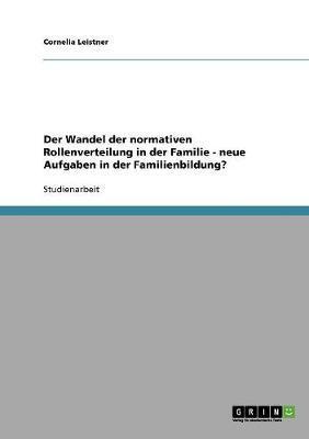 Der Wandel der normativen Rollenverteilung in der Familie - neue Aufgaben in der Familienbildung?