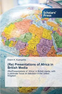 (Re) Presentations of Africa in British Media