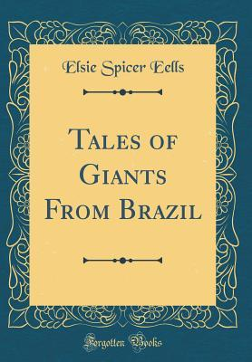 Tales of Giants From Brazil (Classic Reprint)