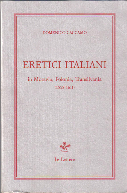 Eretici italiani in Moravia, Polonia, Transilvania (1558-1611)