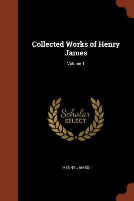 Collected Works of Henry James; Volume 1