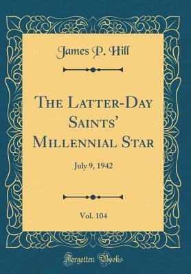 The Latter-Day Saints' Millennial Star, Vol. 104