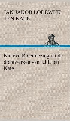 Nieuwe Bloemlezing uit de dichtwerken van J.J.L ten Kate