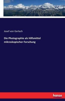 Die Photographie als Hilfsmittel mikroskopischer Forschung