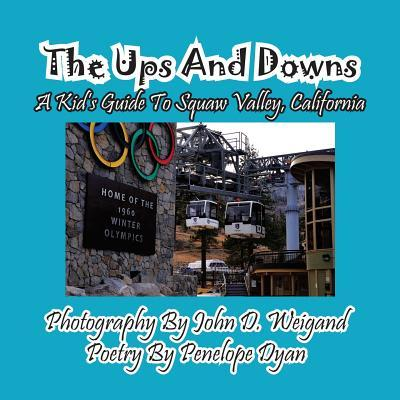 The Ups And Downs--A Kid's Guide To Squaw Valley, California