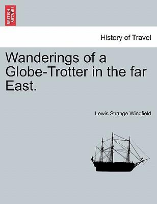 Wanderings of a Globe-Trotter in the far East. VOL. I
