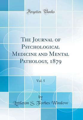 The Journal of Psychological Medicine and Mental Pathology, 1879, Vol. 5 (Classic Reprint)