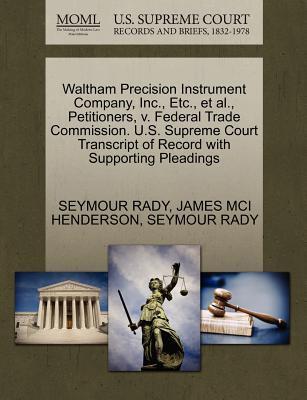 Waltham Precision Instrument Company, Inc, Etc, et al, Petitioners, V. Federal Trade Commission. U.S. Supreme Court Transcript of Record with Suppo