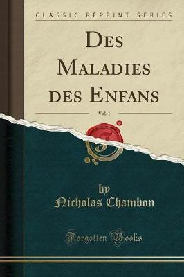 Des Maladies des Enfans, Vol. 1 (Classic Reprint)