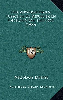Der Verwikkelingen Tusschen de Republiek En Engeland Van 1660-1665 (1900)