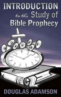Introduction to the Study of Bible Prophecy