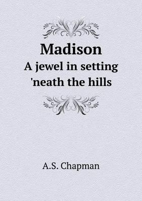 Madison a Jewel in Setting 'Neath the Hills