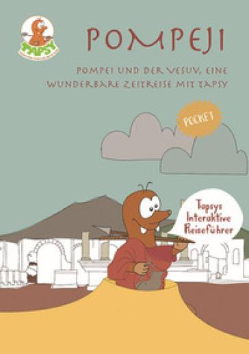 Pompeji. Pompei und der Vesuv, eine wunderbare Zeitreise mit Tapsy