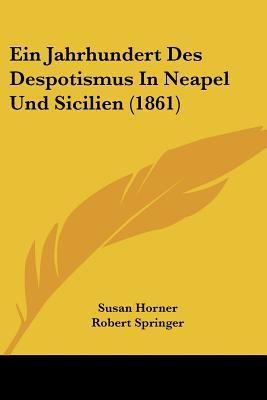 Ein Jahrhundert Des Despotismus in Neapel Und Sicilien (1861)