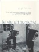 Le vie armoniche. Scritture sulla fisarmonica, l'organetto e la danza in onore di Primo Panzacchi e dei Fisarmonicisti di Monghidoro. Con CD audio
