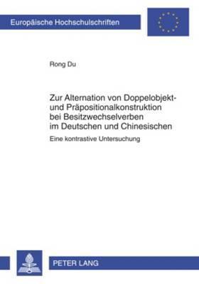 Zur Alternation Von Doppelobjekt Und Prapositionalkonstruktion Bei Besitzwechselverben Im Deutschen Und Chinesischen