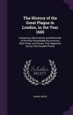 The History of the Great Plague in London, in the Year 1665