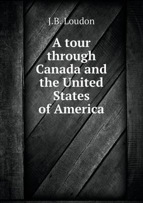 A Tour Through Canada and the United States of America