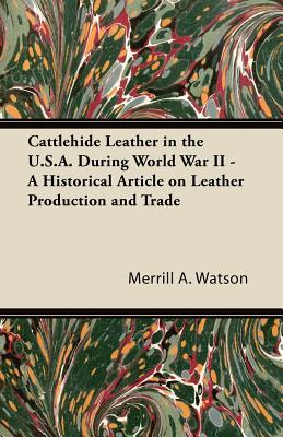Cattlehide Leather in the U.S.A. During World War II - A Historical Article on Leather Production and Trade