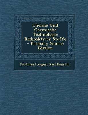 Chemie Und Chemische Technologie Radioaktiver Stoffe - Primary Source Edition