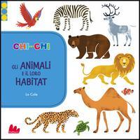 ChiconChi. Gli animali e il loro habitat. Ediz. illustrata