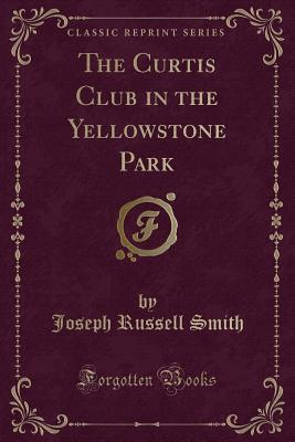 The Curtis Club in the Yellowstone Park (Classic Reprint)