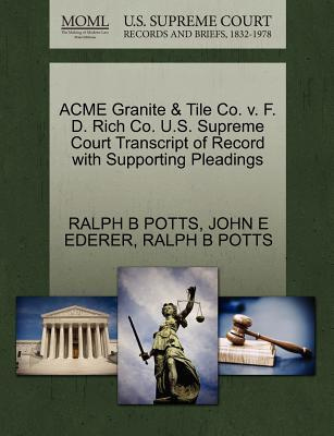 Acme Granite & Tile Co. V. F. D. Rich Co. U.S. Supreme Court Transcript of Record with Supporting Pleadings