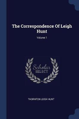 The Correspondence of Leigh Hunt; Volume 1