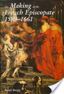 The Making of the French Episcopate, 1589-1661