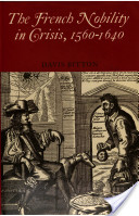 The French Nobility in Crisis, 1560-1640