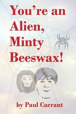 You're an Alien, Minty Beeswax!